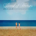 New Release & Live Shows: Band Of Horses – Why Are You Ok