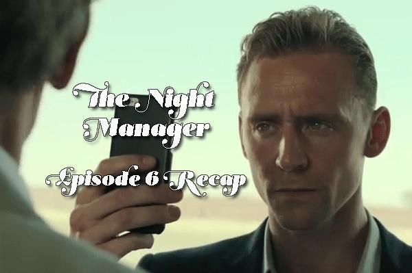 The Night Manager: Episode 6 Recap
