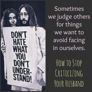How to Stop Being Critical of Your Husband