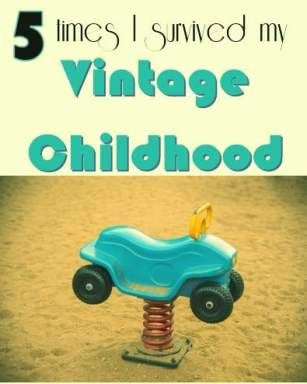 5 times I survived my vintage childhood of the late '70s and early '80s