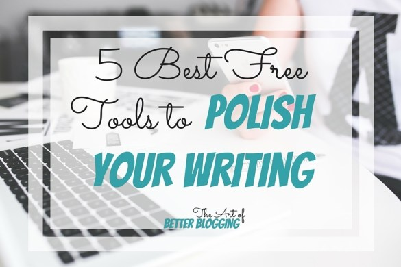 Bloggers ARE writers! Unfortunately, many don't take the time to hone their writing skills and end up with sloppy copy. Hare are the 5 best free online tools to polish your writing. The Art of Better Blogging