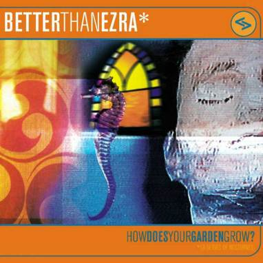 Better Than Ezra | How Does Your Garden Grow (5.1)