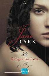 Cover for Jane Lark's THE DANGEROUS LOVE OF A ROGUE