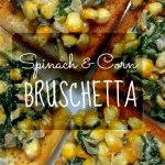 Spinach & Corn Bruschetta.