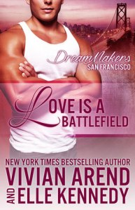 Review – Love is a Battlefield (DreamMakers #2) by Vivian Arend and Elle Kennedy