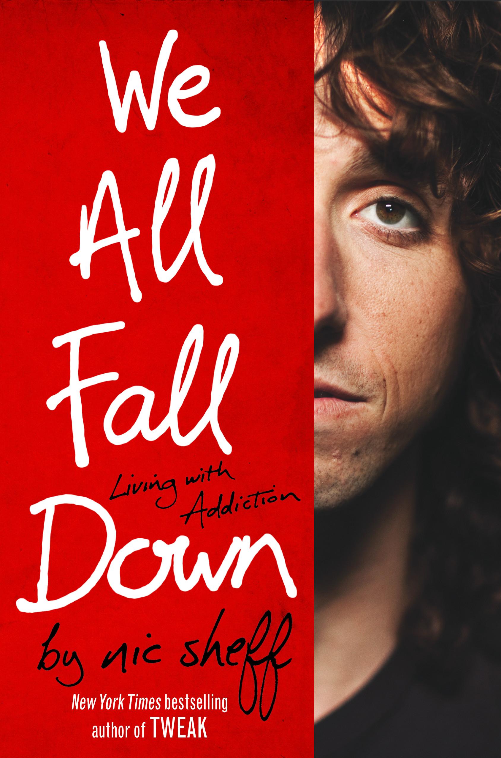 we all fall down nic sheff essay Tweak - growing up on methamphetamines audiobook by nic sheff tweak nic  sheff we all fall down - living with addiction audiobook by nic sheff we all.