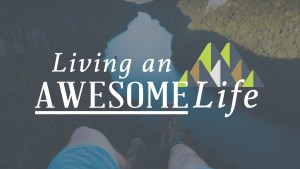 Living an Awesome Life