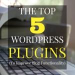 Top 5 WordPress Plugins (For Functionality)