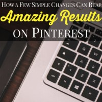 How a Few Simple Changes Can Reap Amazing Results on Pinterest!
