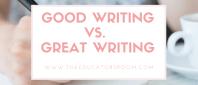 Good writingvs. Great writing