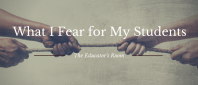 What I Fear for My Students