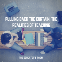 Pulling Back the Curtain: The Realities of Teaching