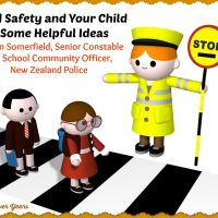 Road Safety and Your Child - Some Helpful Ideas, by John Somerfield, Senior Constable and School Community Officer, New Zealand Police