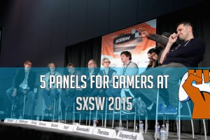 5-PANELS-FOR-GAMERS-AT-SXSW-2015