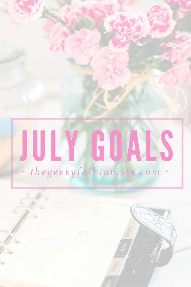 July Goals + June Recap // The Geeky Fashionista