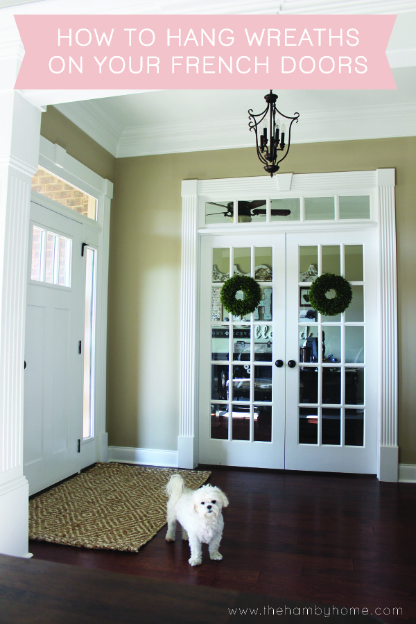 How to Hang Wreaths on Your French Doors & How to Hang Wreaths on Your French Doors - The Hamby Home Pezcame.Com