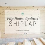 Flip House Update: It's Shiplap Week!