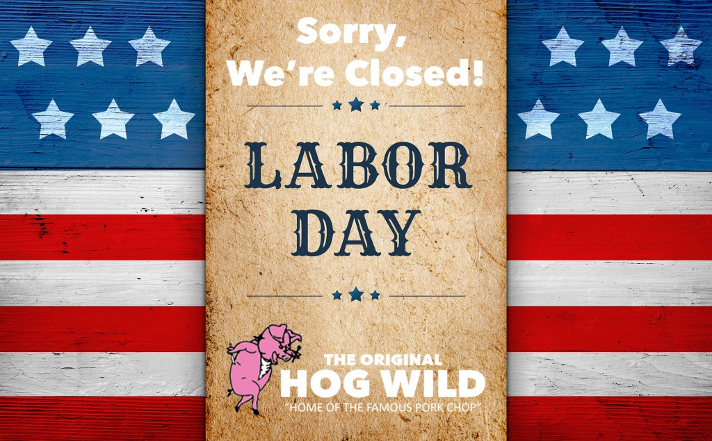 The Hog Wild Closed Labor Day