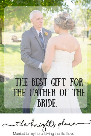 The best gift forthe father of thebride.