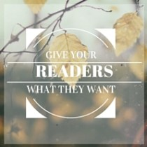 Give Your Readers What They Want