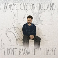 Adam Cayton-Holland, I Don't Know If I Happy