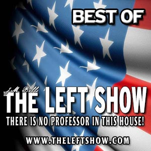 199a The LEFT Show – BEST OF THE LEFT SHOW