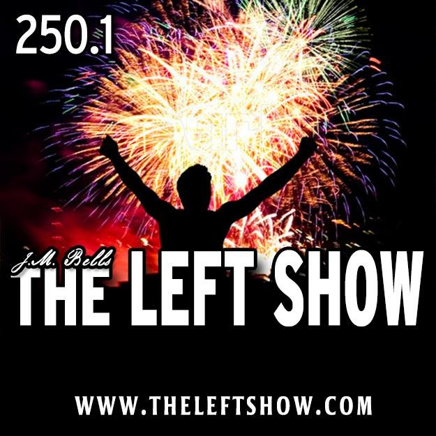 250.1 The LEFT Show – SUPER-FANTASTIC MILESTONE PART ONE