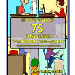 How to Start 75 Businesses With Little or No Money
