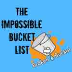The Improbable, Seemingly Impossible Bucket List…