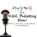 A Day In The Life Of A WAH, Podcasting Mom!