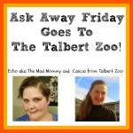 Ask Away Friday Goes To The Talbert Zoo!
