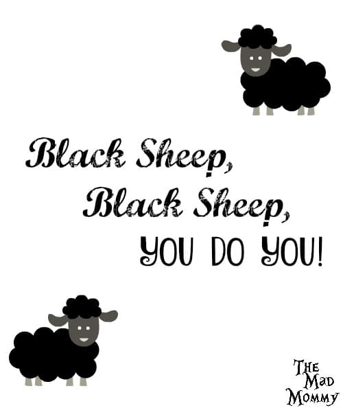 Black sheep, black sheep, you do you! Black sheep, black sheep, do what you do!