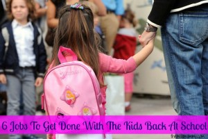 6 Jobs To Get Done With The Kids Back At School
