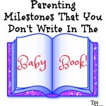 Parenting Milestones That You Don't Write In The Baby Book!