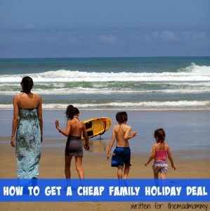 How To Get A Cheap Family Holiday Deal