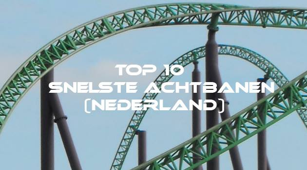 Snelste achtbanen van Nederland