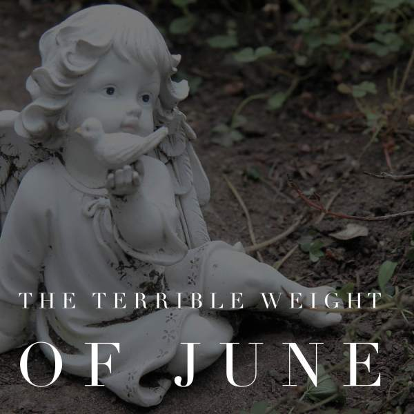 the terrible weight of June - Grief
