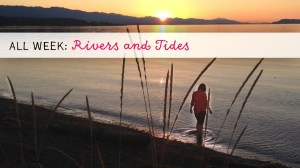 All Week: Rivers and Tides