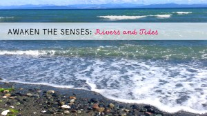Awaken the Senses ~ Rivers and Tides