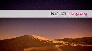 Playlist: Stargazing
