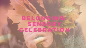 Sensory Weekend: Belonging