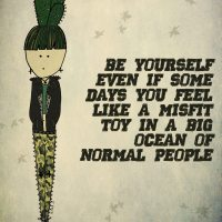 Be yourself even if...