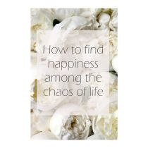 how to find happiness among the chaos of life