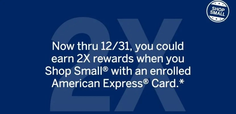 Earn 2x rewards when you shop at eligible small businesses with an enrolled Amex card now through the end of the year.