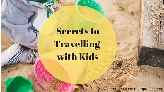 Secrets to travelling with kids from www.theprofessionalmom.com