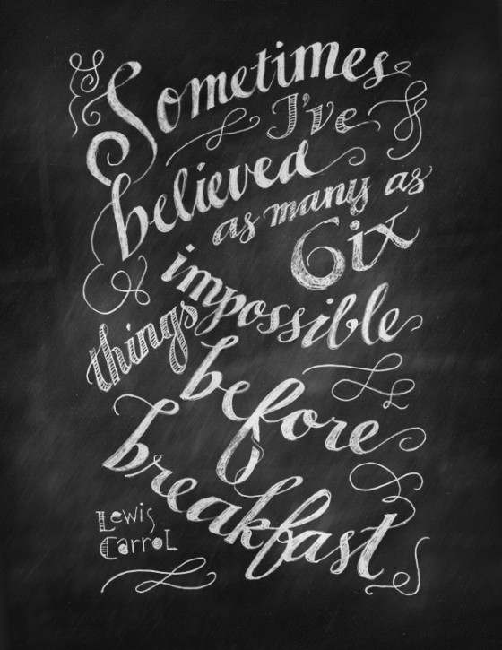 Sometimes I believe six impossible things before breakfast, lewis carrol quote, six impossible things before breakfast, hand written illustration