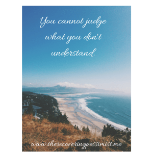 The Recovering Pessimist: Wisdom Wednesday #92 -- You cannot judge if you don't understand what it is that you're judging.   www.therecoveringpessimist.me #amwriting #recoveringpessimist