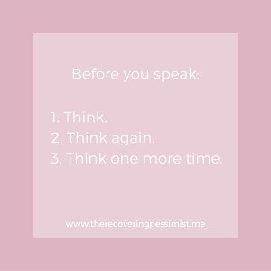 The Recovering Pessimist: Wisdom Wednesday #127 -- Think before you speak. | www.therecoveringpessimist.me #amwriting #recoveringpessimist #optimisticpessimist