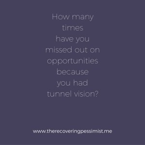 The Recovering Pessimist: Tunnel Vision -- Don't miss out on opportunities around you because you're so focused on what's ahead of you. #amwriting #recoveringpessimist #optimisticpessimist
