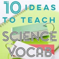 10 Ideas to Teach Science Vocabulary
